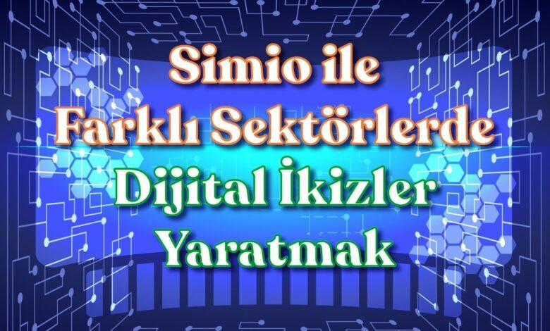 Simio ile Farklı Sektörlerde Dijital İkizler Yaratmak